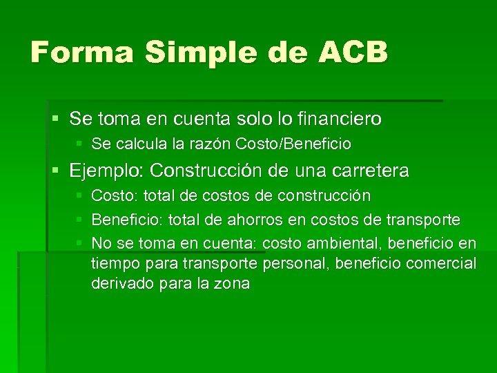 Forma Simple de ACB § Se toma en cuenta solo lo financiero § Se