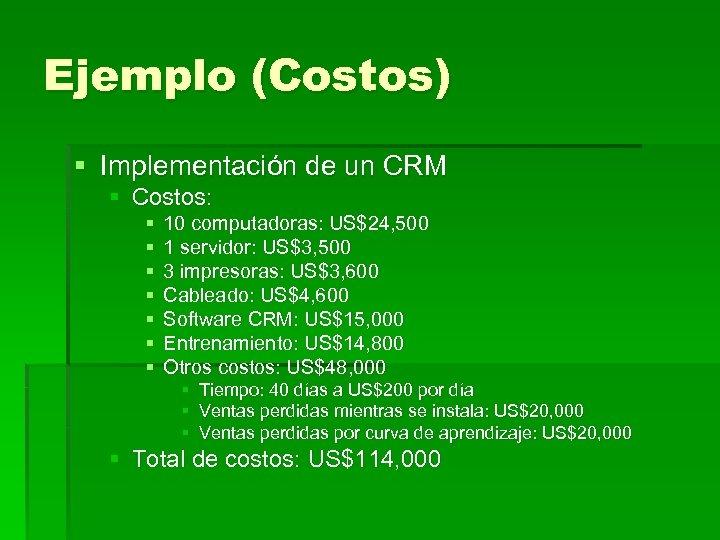 Ejemplo (Costos) § Implementación de un CRM § Costos: § § § § 10