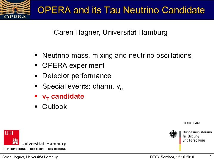 OPERA and its Tau Neutrino Candidate Caren Hagner, Universität Hamburg § § § Neutrino