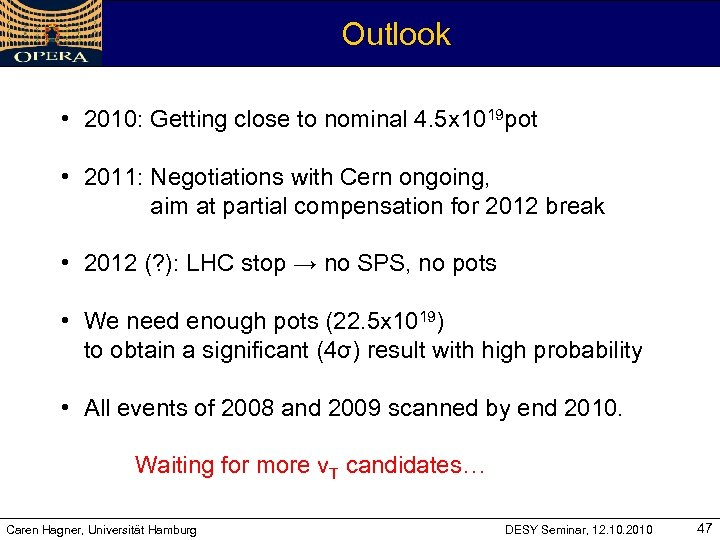 Outlook • 2010: Getting close to nominal 4. 5 x 1019 pot • 2011: