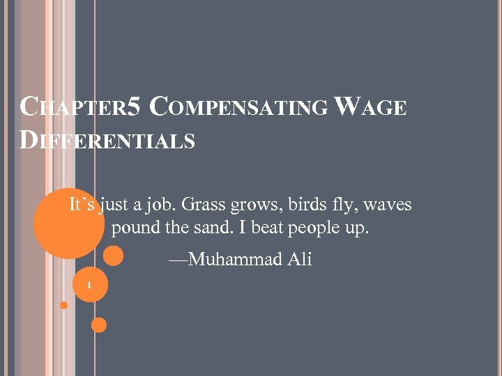 CHAPTER 5 COMPENSATING WAGE DIFFERENTIALS It's just a job. Grass grows, birds fly, waves