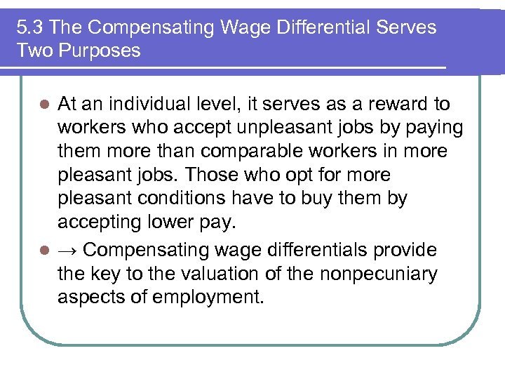 5. 3 The Compensating Wage Differential Serves Two Purposes At an individual level, it