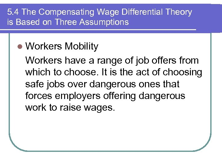 5. 4 The Compensating Wage Differential Theory is Based on Three Assumptions l Workers