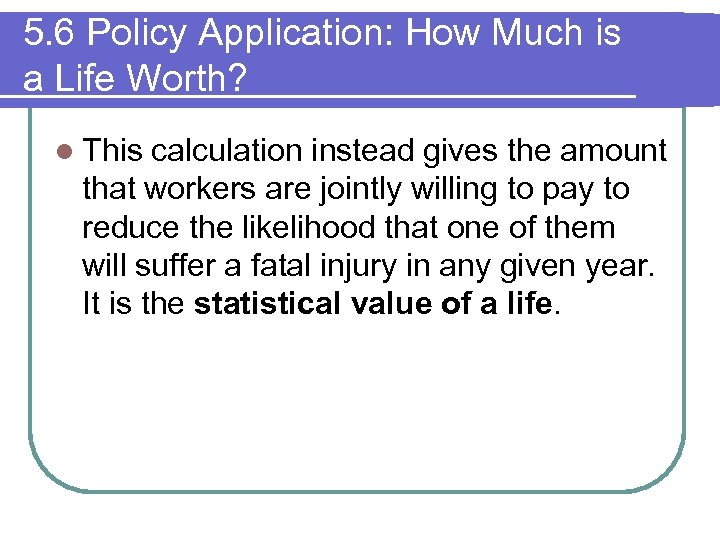 5. 6 Policy Application: How Much is a Life Worth? l This calculation instead