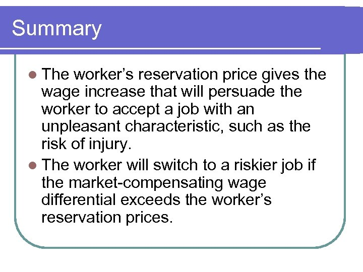 Summary l The worker's reservation price gives the wage increase that will persuade the