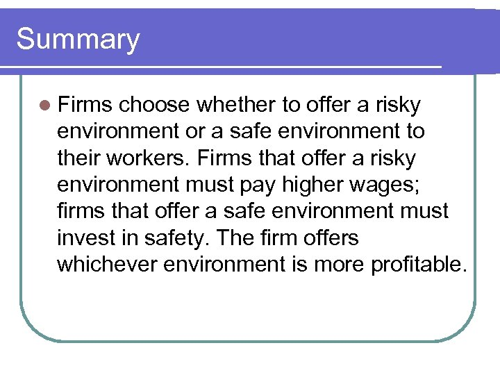 Summary l Firms choose whether to offer a risky environment or a safe environment