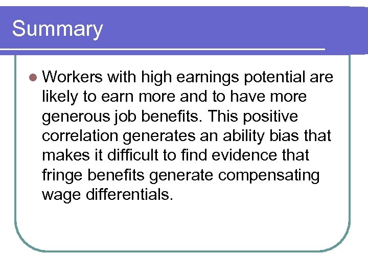 Summary l Workers with high earnings potential are likely to earn more and to