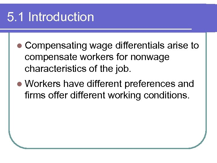 5. 1 Introduction l Compensating wage differentials arise to compensate workers for nonwage characteristics