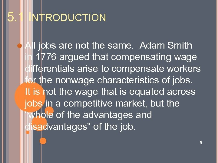 5. 1 INTRODUCTION l All jobs are not the same. Adam Smith in 1776