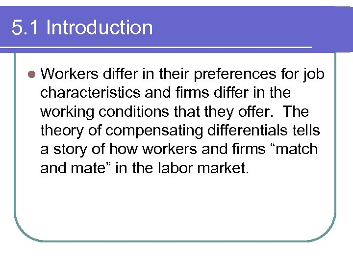 5. 1 Introduction l Workers differ in their preferences for job characteristics and firms