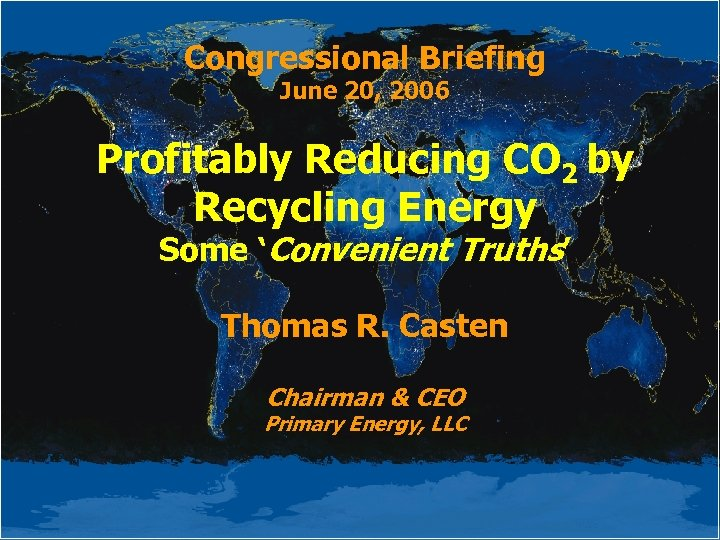 Congressional Briefing June 20, 2006 Profitably Reducing CO 2 by Recycling Energy Some 'Convenient