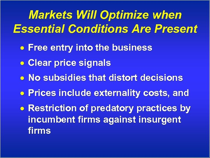Markets Will Optimize when Essential Conditions Are Present · Free entry into the business