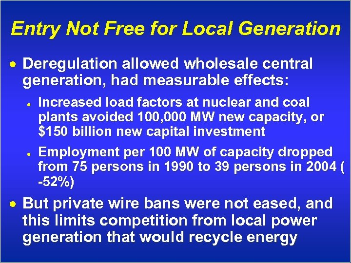 Entry Not Free for Local Generation · Deregulation allowed wholesale central generation, had measurable
