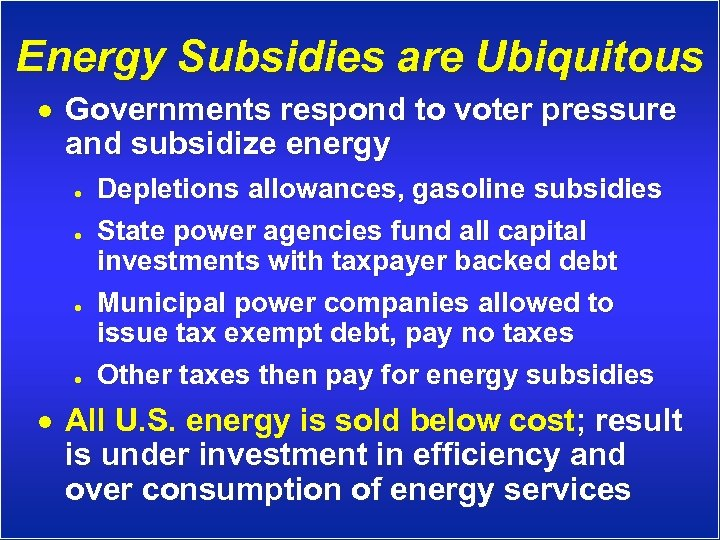 Energy Subsidies are Ubiquitous · Governments respond to voter pressure and subsidize energy l