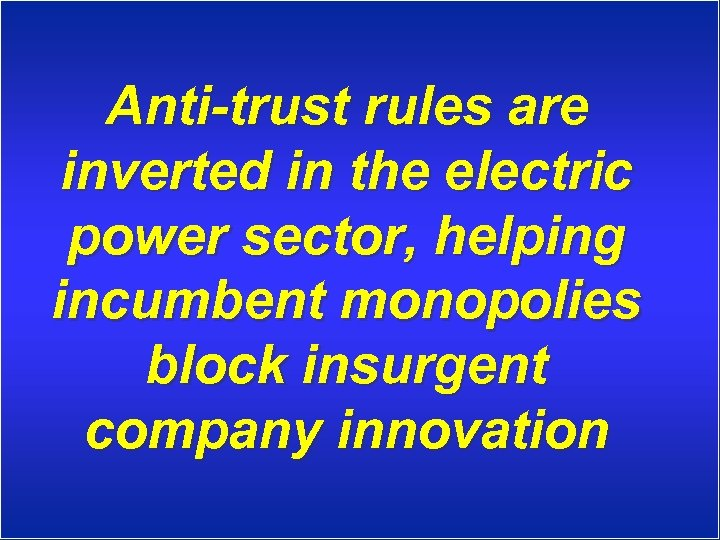 Anti-trust rules are inverted in the electric power sector, helping incumbent monopolies block insurgent