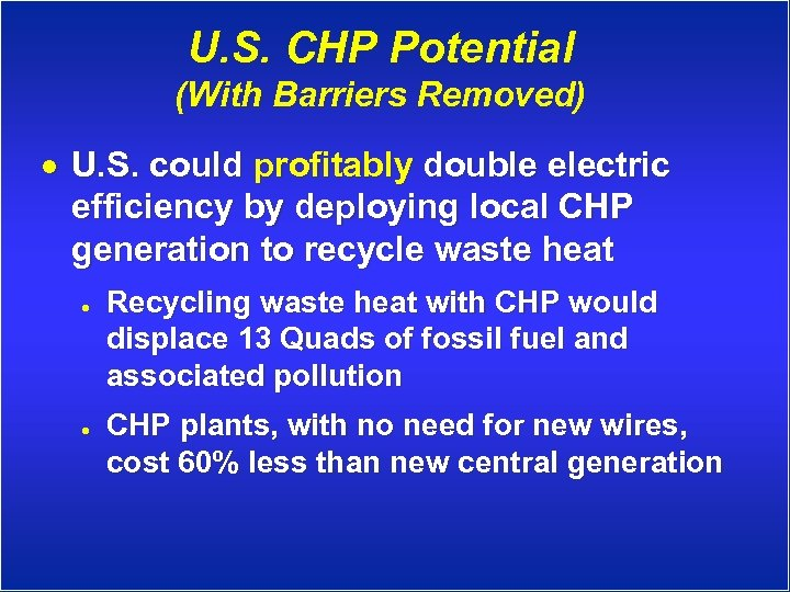 U. S. CHP Potential (With Barriers Removed) · U. S. could profitably double electric
