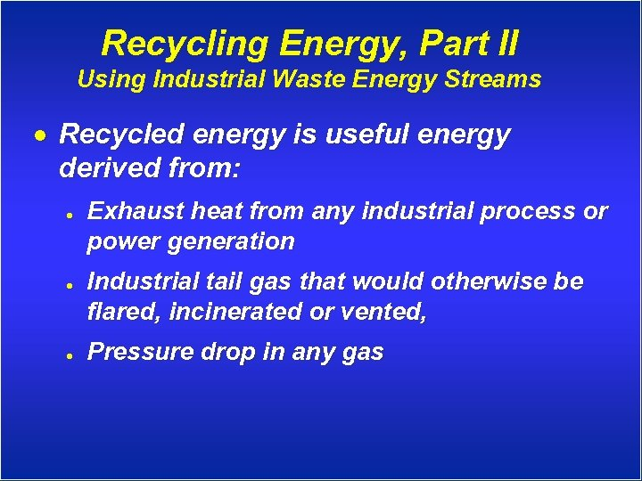 Recycling Energy, Part II Using Industrial Waste Energy Streams · Recycled energy is useful