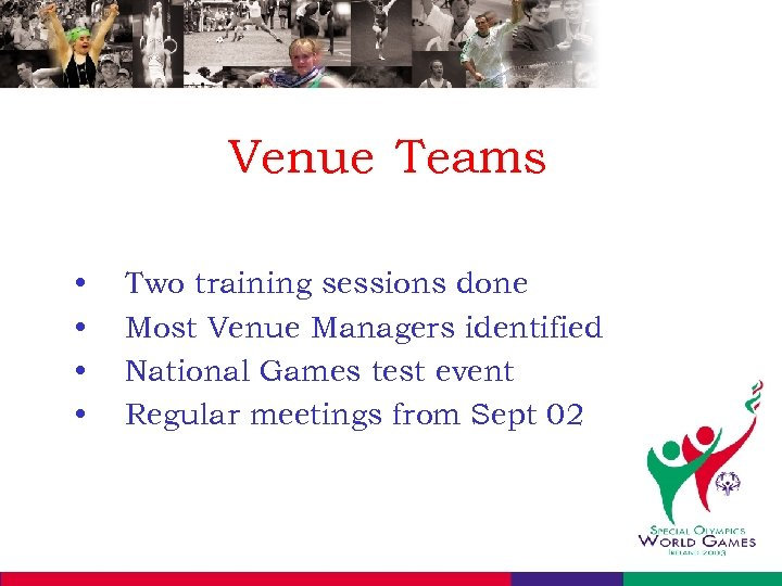 Venue Teams • • Two training sessions done Most Venue Managers identified National Games
