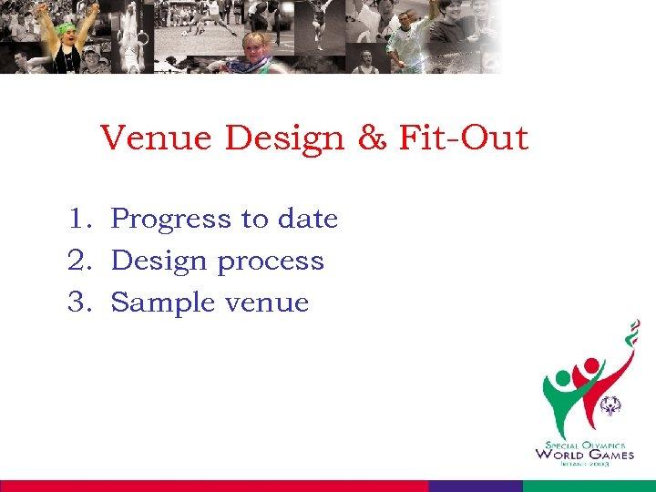 Venue Design & Fit-Out 1. Progress to date 2. Design process 3. Sample venue