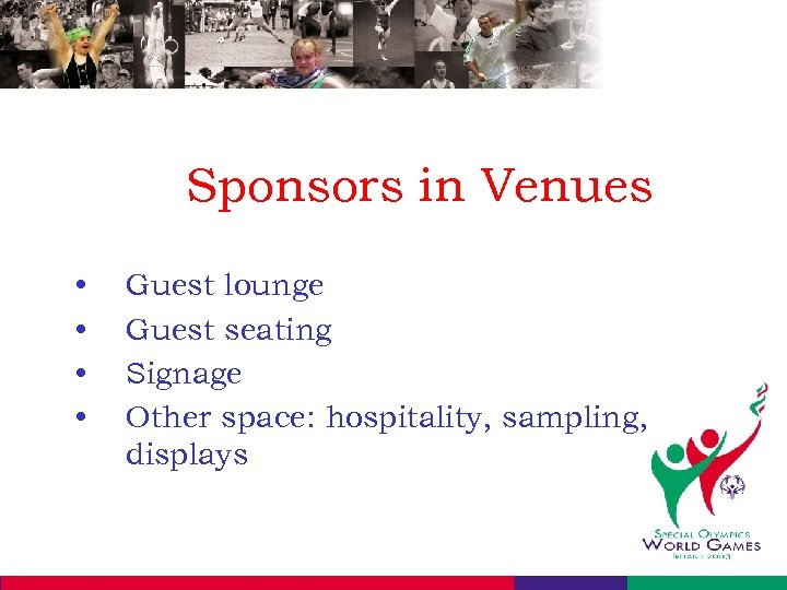 Sponsors in Venues • • Guest lounge Guest seating Signage Other space: hospitality, sampling,