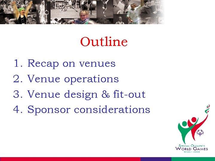 Outline 1. 2. 3. 4. Recap on venues Venue operations Venue design & fit-out