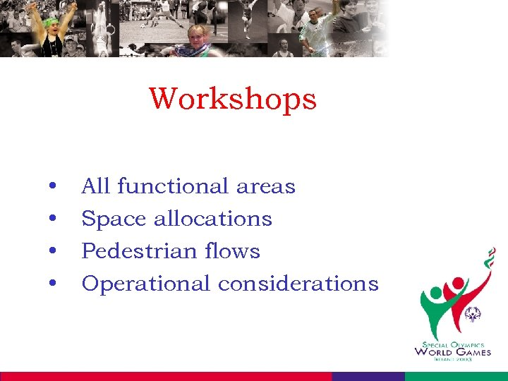 Workshops • • All functional areas Space allocations Pedestrian flows Operational considerations