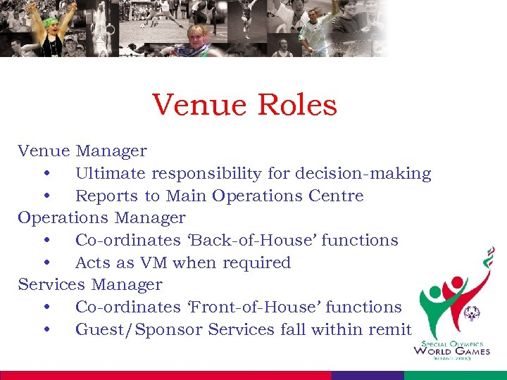 Venue Roles Venue Manager • Ultimate responsibility for decision-making • Reports to Main Operations