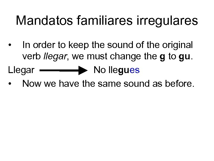 Mandatos familiares irregulares • In order to keep the sound of the original verb