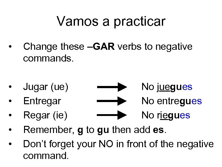 Vamos a practicar • Change these –GAR verbs to negative commands. • • •