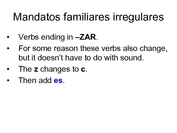 Mandatos familiares irregulares • • Verbs ending in –ZAR. For some reason these verbs