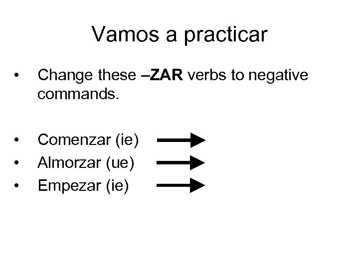 Vamos a practicar • Change these –ZAR verbs to negative commands. • • •