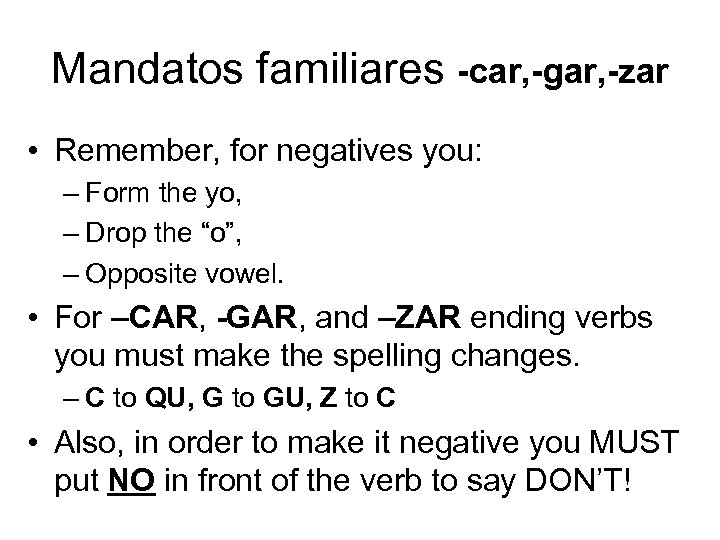 Mandatos familiares -car, -gar, -zar • Remember, for negatives you: – Form the yo,