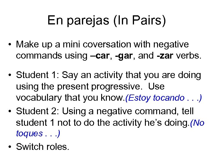 En parejas (In Pairs) • Make up a mini coversation with negative commands using