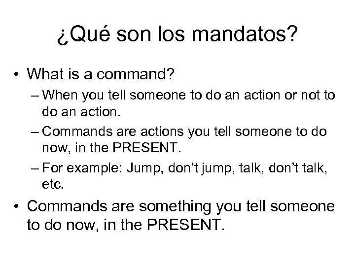 ¿Qué son los mandatos? • What is a command? – When you tell someone