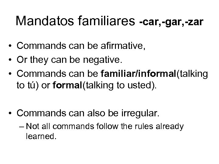 Mandatos familiares -car, -gar, -zar • Commands can be afirmative, • Or they can