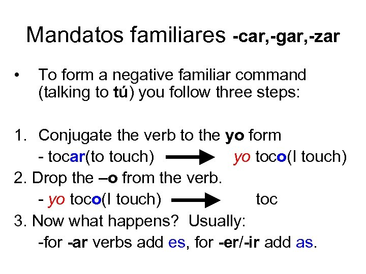 Mandatos familiares -car, -gar, -zar • To form a negative familiar command (talking to