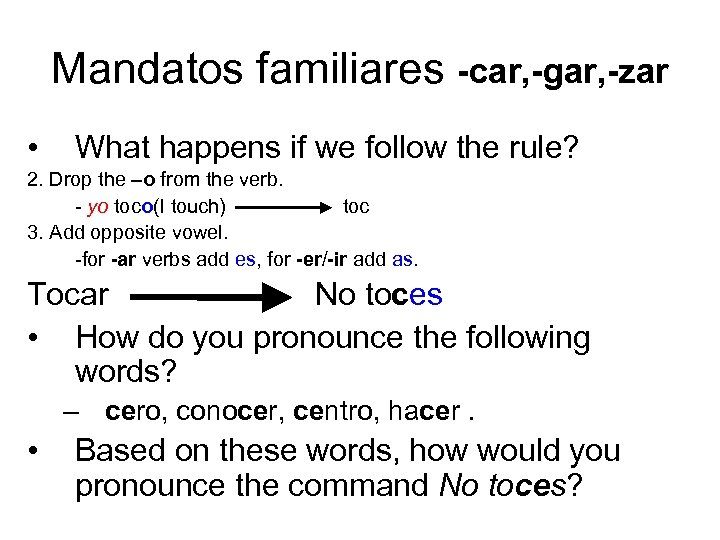 Mandatos familiares -car, -gar, -zar • What happens if we follow the rule? 2.
