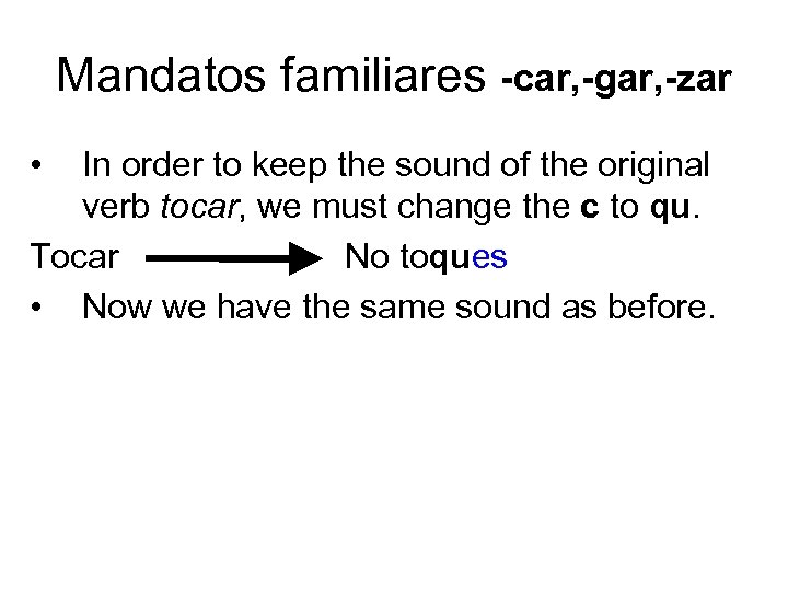 Mandatos familiares -car, -gar, -zar • In order to keep the sound of the