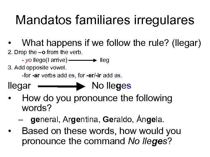 Mandatos familiares irregulares • What happens if we follow the rule? (llegar) 2. Drop
