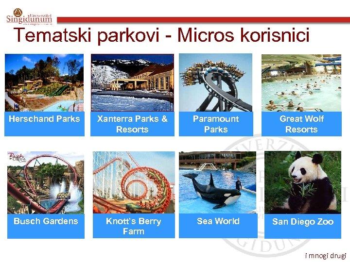 Tematski parkovi - Micros korisnici Herschand Parks Xanterra Parks & Resorts Paramount Parks Great
