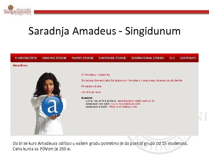 Saradnja Amadeus - Singidunum Da bi se kurs Amadeusa održao u vašem gradu potrebno