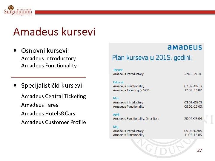 Amadeus kursevi • Osnovni kursevi: Amadeus Introductory Amadeus Functionality • Specijalistički kursevi: Amadeus Central