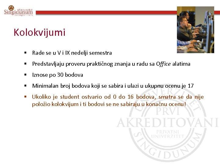Kolokvijumi § Rade se u V i IX nedelji semestra § Predstavljaju proveru praktičnog
