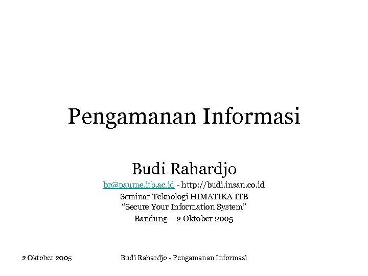 Pengamanan Informasi Budi Rahardjo br@paume. itb. ac. id - http: //budi. insan. co. id