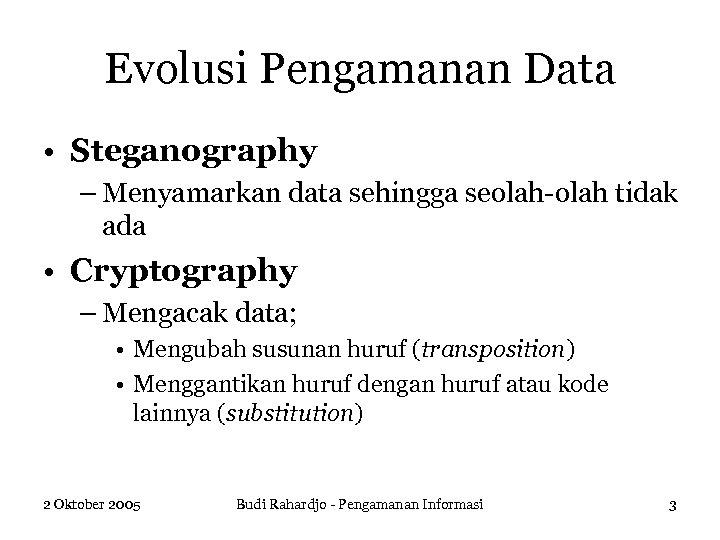 Evolusi Pengamanan Data • Steganography – Menyamarkan data sehingga seolah-olah tidak ada • Cryptography
