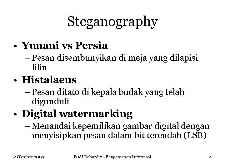 Steganography • Yunani vs Persia – Pesan disembunyikan di meja yang dilapisi lilin •