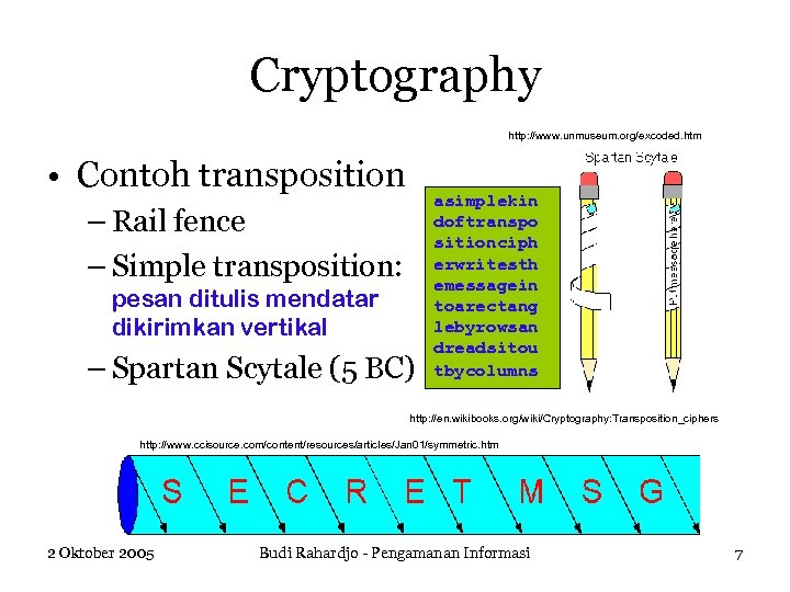 Cryptography http: //www. unmuseum. org/excoded. htm • Contoh transposition – Rail fence – Simple
