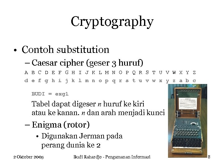 Cryptography • Contoh substitution – Caesar cipher (geser 3 huruf) A B C D