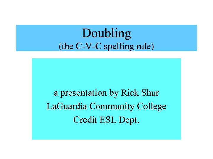 Doubling (the C-V-C spelling rule) a presentation by Rick Shur La. Guardia Community College