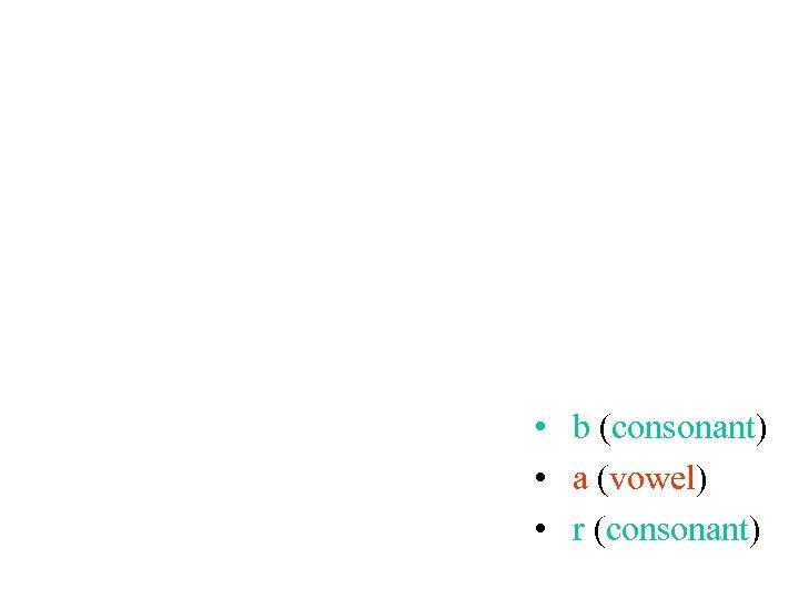 • b (consonant) • a (vowel) • r (consonant)